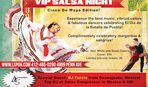 VIP Salsa Night Cinco De Mayo Edition! Saturday, May 2nd, 2015 Experience the best music, vibrant colors & fabulous dancers celebrating El Día de la Batalla de Puebla! Complimentary celebratory...